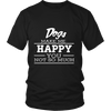 Dogs Make Me Happy - Limited Edition Shirts, Hoodie & Tank
