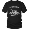 All I Care About Is My Dog - Limited Edition Shirts