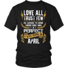 **Limited Edition** Love All Trust Few April Born Shirts