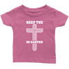 Keep The Cross In Easter - Limited Edition Infant Shirts