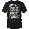 **Limited Edition** Love All Trust Few March Born Shirts