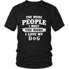 The More People I  Meet The More I Love My Dog Shirts, Hoodie & Tank