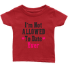 Limited Edition Infant - Not Allowed To Date Shirts