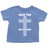 Keep The Cross In Easter - Limited Edition Toddler Shirts