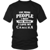 The More People I  Meet The More I Love My Camera Shirts, Hoodie&Tank