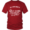 All I Care About Is My Golf Clubs - Limited Edition Shirts
