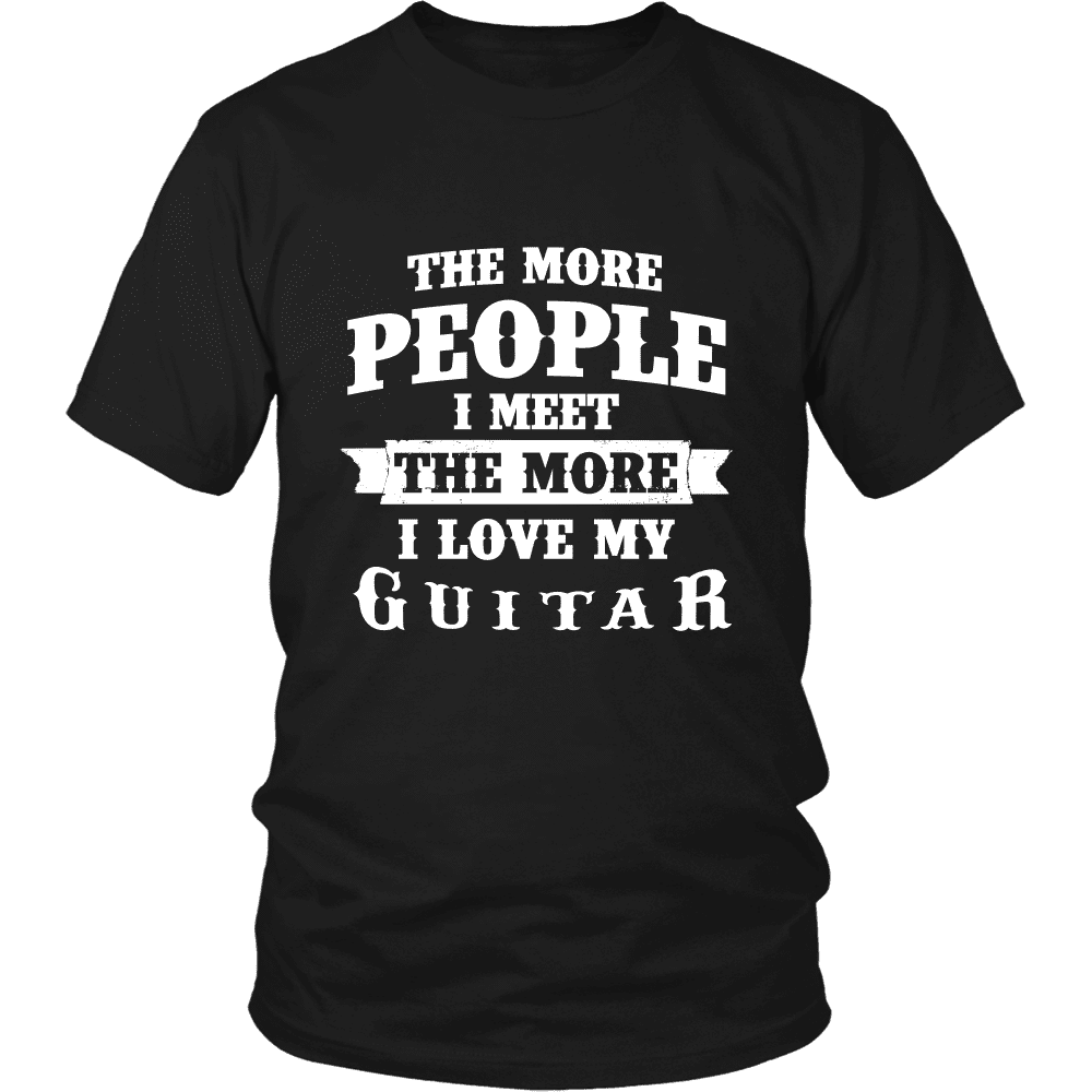 The More People I  Meet The More I Love My Guitar
