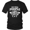 The More People I  Meet The More I Love My cat Shirt, Hoodie & Tank