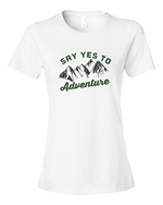 Say Yes to Adventure~Ladies tshirt