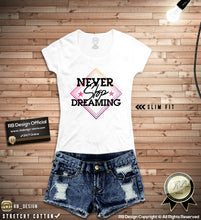 NEVER Stop Dreaming Womens T-shirt Ladies Tank Top WD030