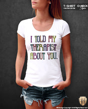 told my therapist about you t-shirt