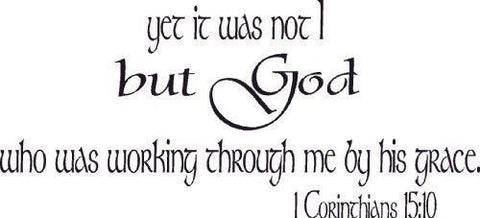 1 Corinthians 15:10 A, Vinyl Wall Art, Yet It Was Not I But God Who Was Worki...
