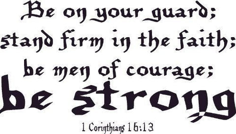 1 Corinthians 16:13, Vinyl Wall Art, Be On Your Guard Men Courage Stand Firm ...