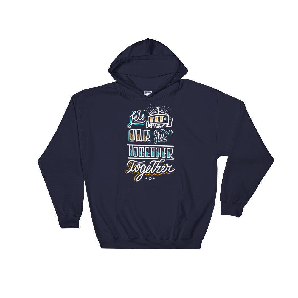 UNISEX Hoodie  -- Let's get our sh*t together, together