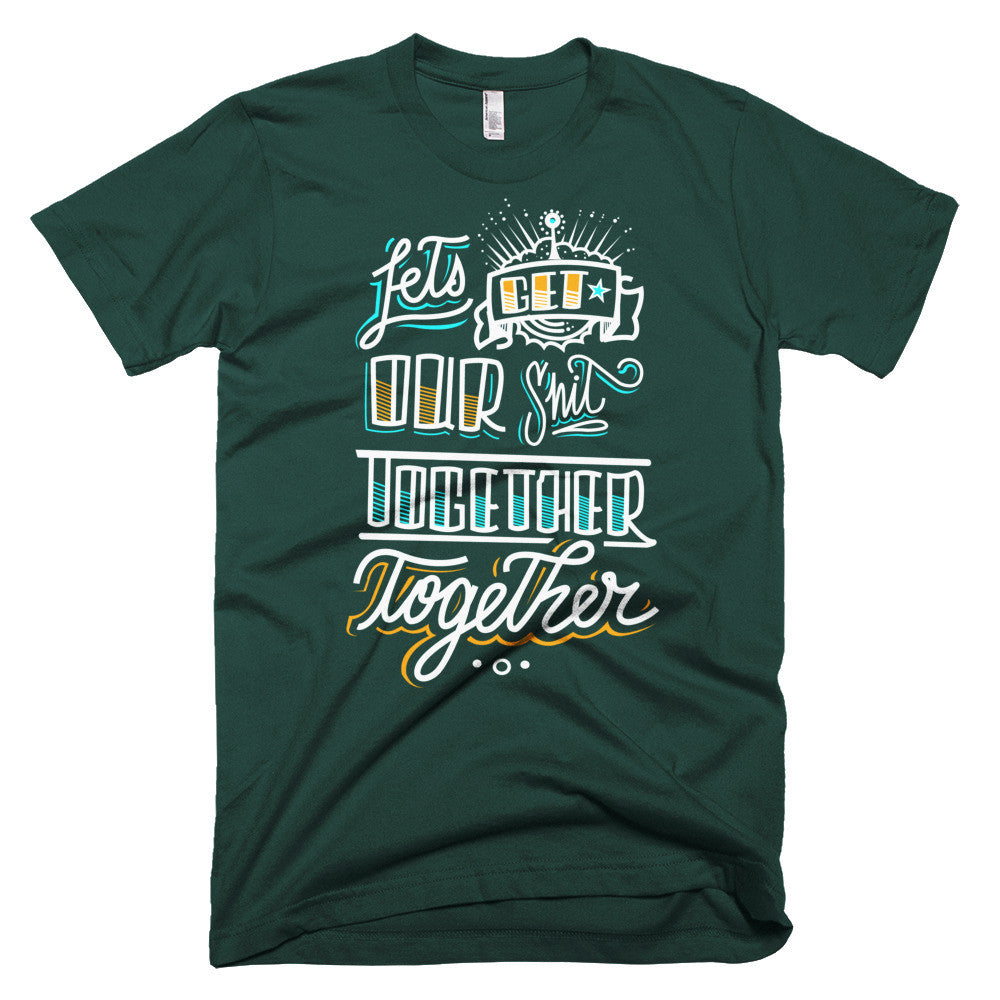 Men's t-shirt - Let's get our sh*t together, together