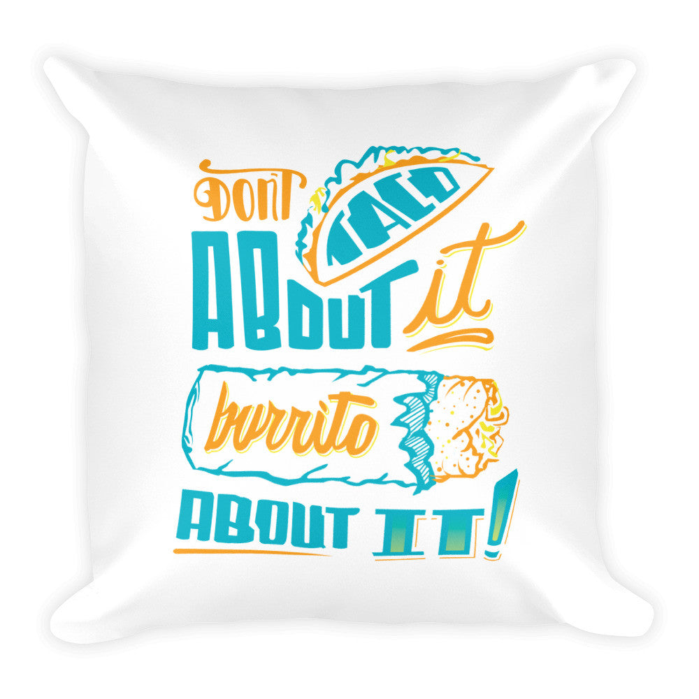 Square Pillow  -- Don't Taco About it Burrito About it -- Color edition