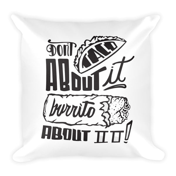 Square Pillow --       Don't Taco About it Burrito About it