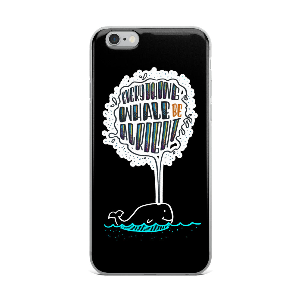 Everything Whale be Alright - Black iPhone Case - all sizes