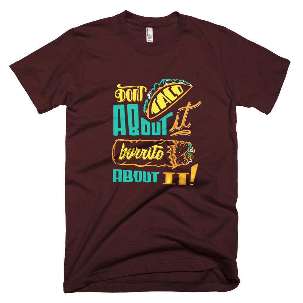 Men's t-shirt    -- Don't Taco About it Burrito About it -- Color edition