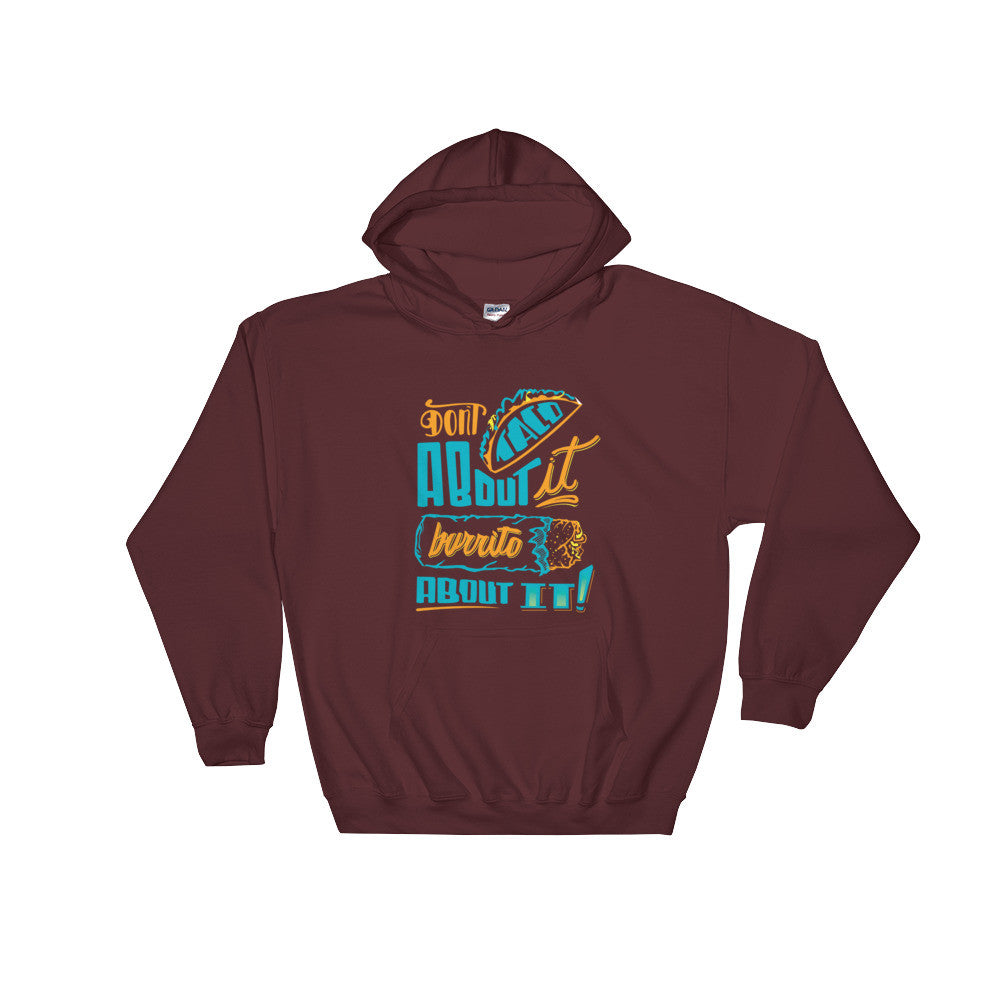 UNISEX Hoodie -- Don't Taco About it Burrito About it -- Color Edition