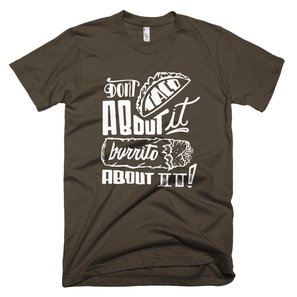 Men's t-shirt  --        Don't Taco About it Burrito About it