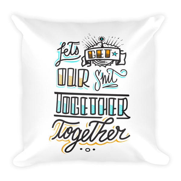 Square Pillow - Let's get our sh*t together, together