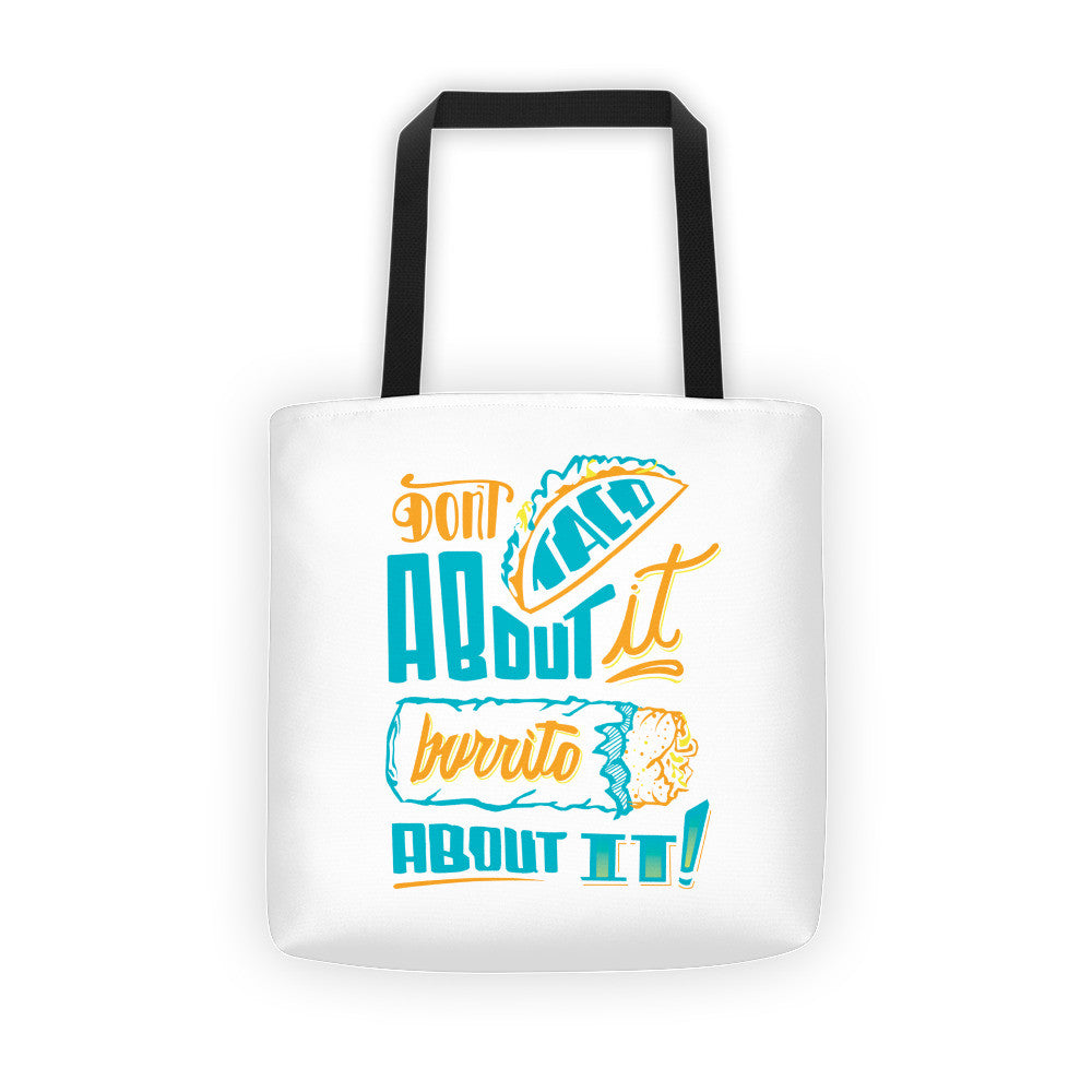Tote bag    -- Don't Taco About it Burrito About it -- Color edition