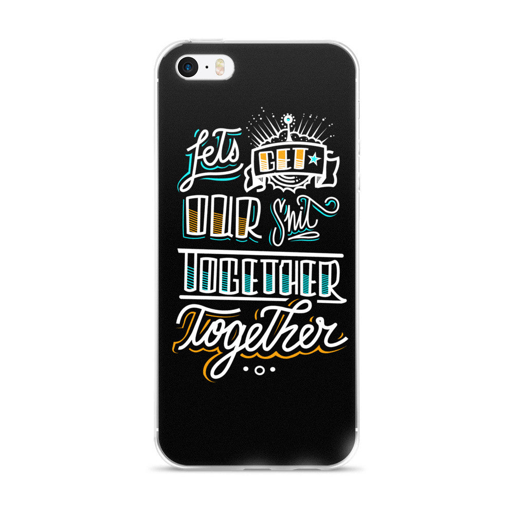 LETS GET OUR SH*T TOGETHER - iPhone 5/5s/Se, 6/6s, 6/6s Plus Case