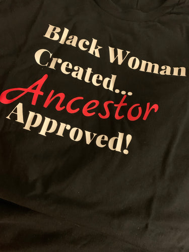Black Woman Created Ancestor Approved (tees)