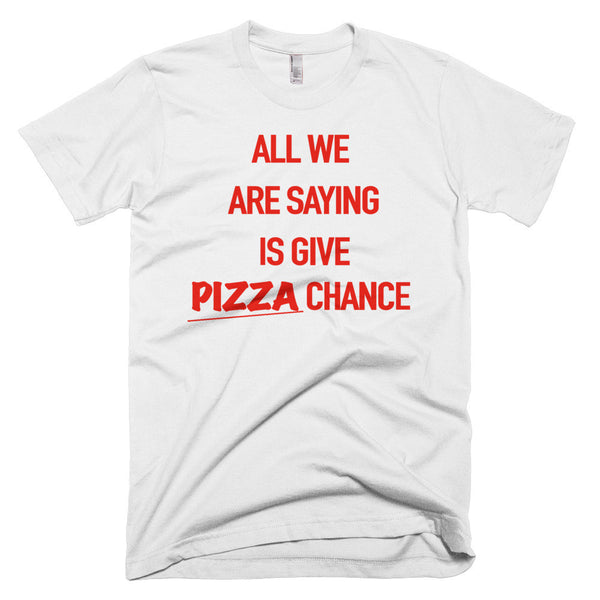 All we are saying is give pizza chance shirt white