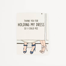 Load image into Gallery viewer, Holding My Dress - Thank You Greeting Card for Bridesmaid