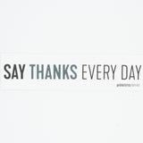 "Say Thanks Every Day | 2"" x 8"" Matte Vinyl Sticker"