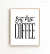 But first coffee Printable Art