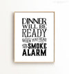 Dinner will be ready when you hear the smoke alarm Printable Art
