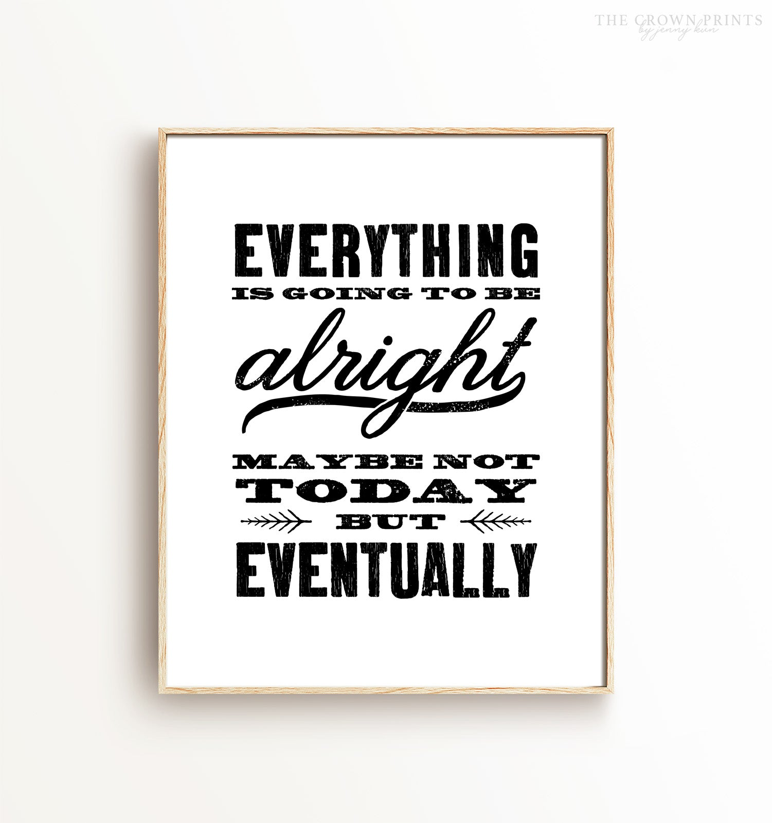 Everything is going to be alright - maybe not today, but eventually Printable Art