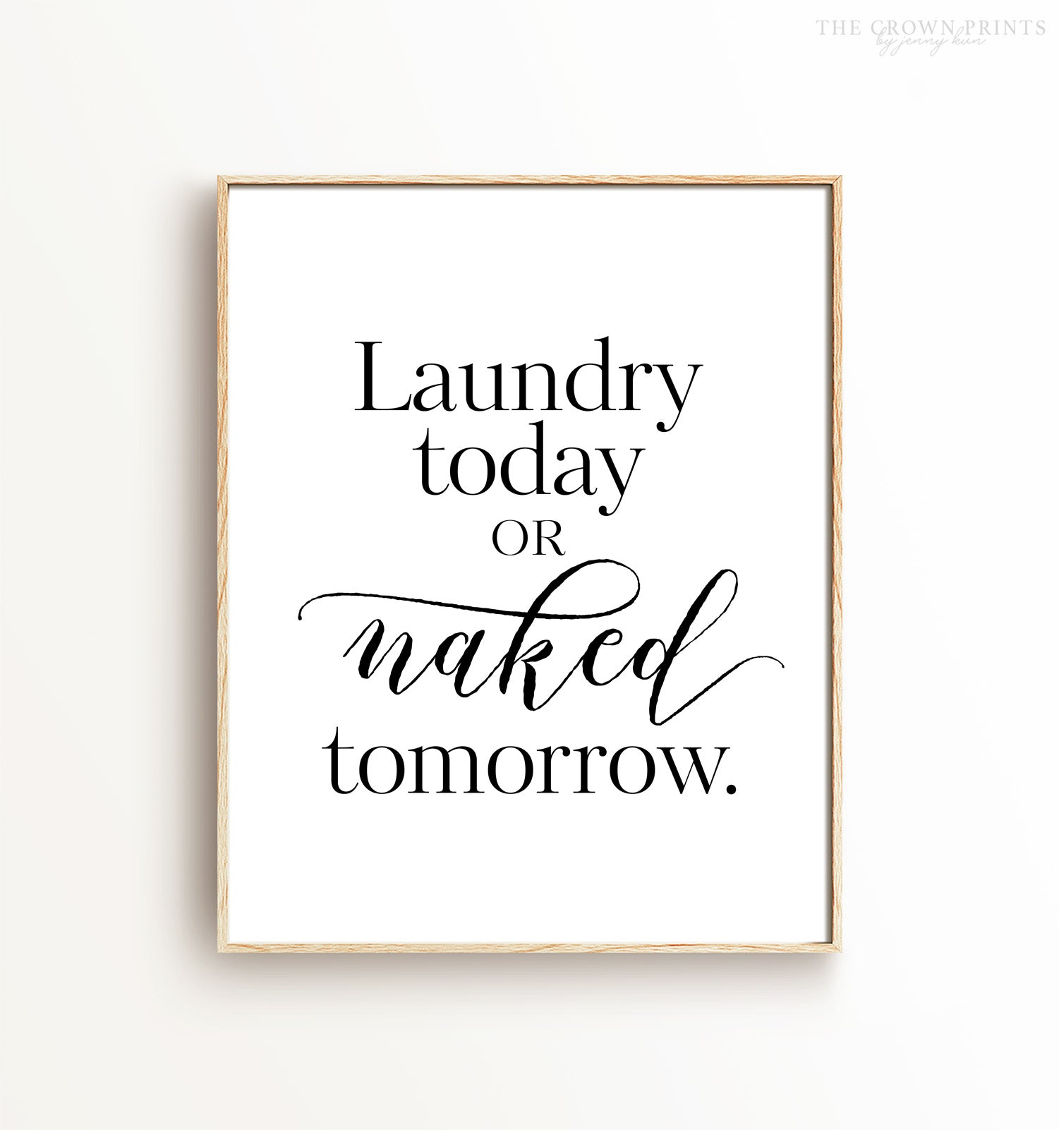 Laundry quote print home decor Laundry today or naked tomorrow print