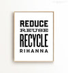 Reduce Reuse Recycle Rihanna Printable Art
