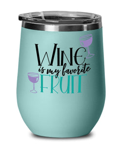 WINE IS MY FAVORITE FRUIT TUMBLER