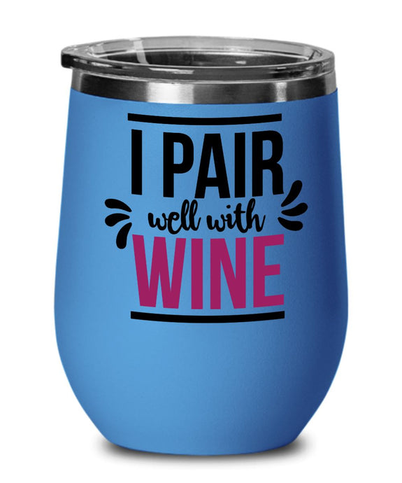 I PAIR WELL WITH WINE TUMBLER
