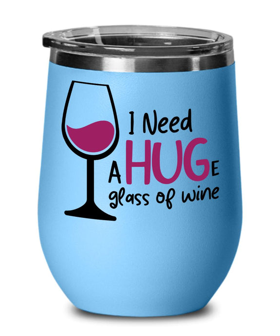 I NEED A HUGE GLASS OF WINE TUMBLER