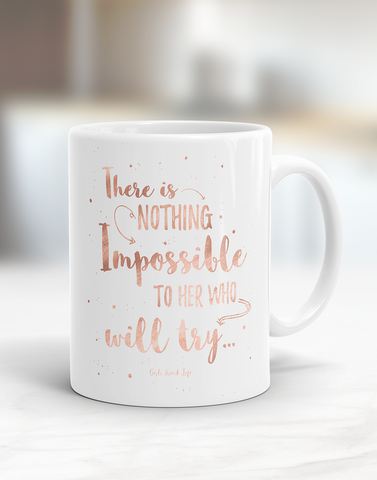 There is Nothing Impossible Mug
