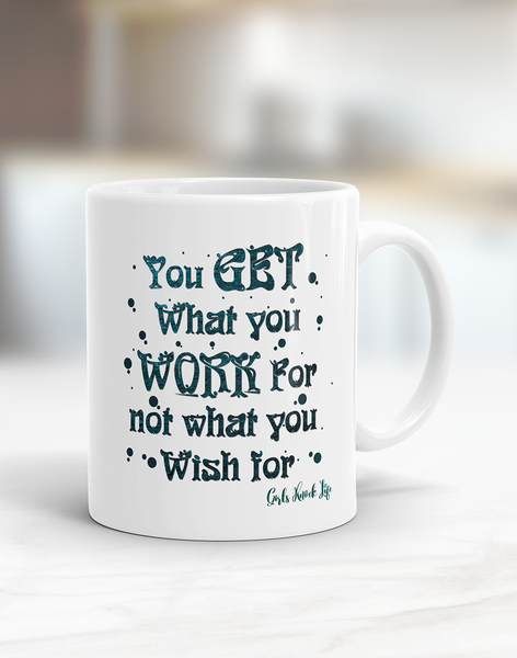 You Get What You Work For Mug
