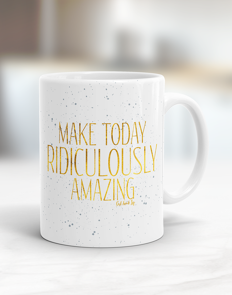 Make Today Ridiculously Amazing Mug