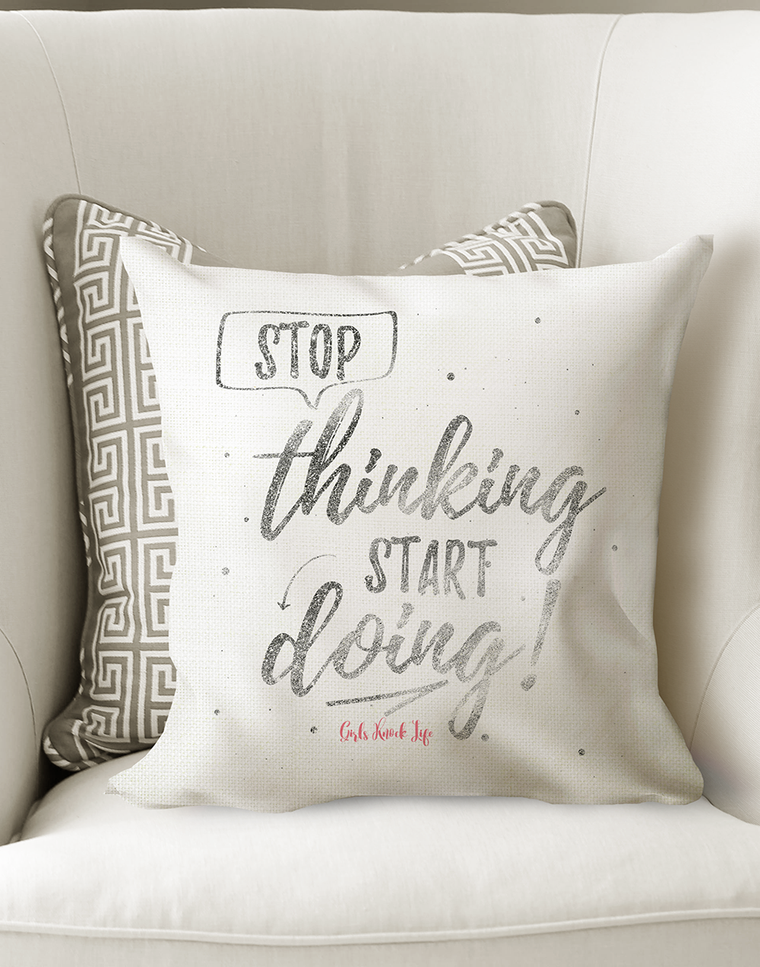 Stop Thinking Start Doing Cushion