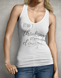 Stop Thinking Start Doing Women's tank top