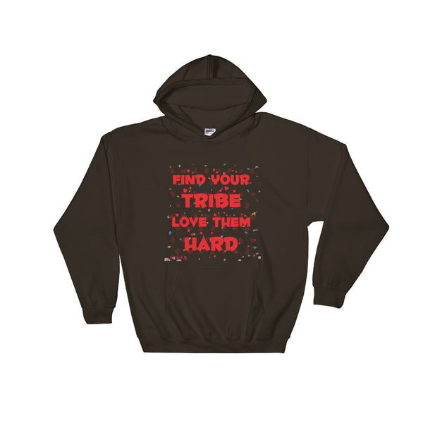 Find Your Tribe and Love Them Hard Hoodie