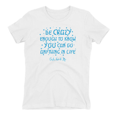 Be Crazy Enough Women's t-shirt