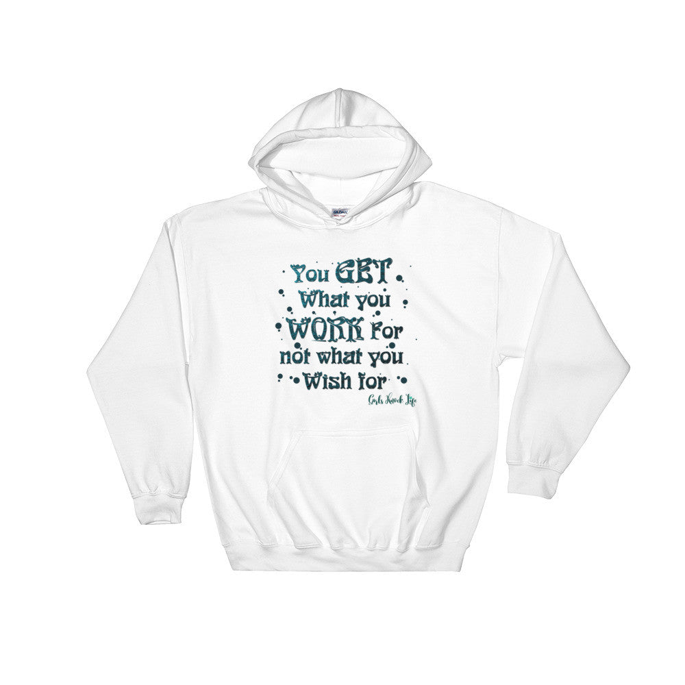 You Get What You Work For Not What You Wish For Hoodie