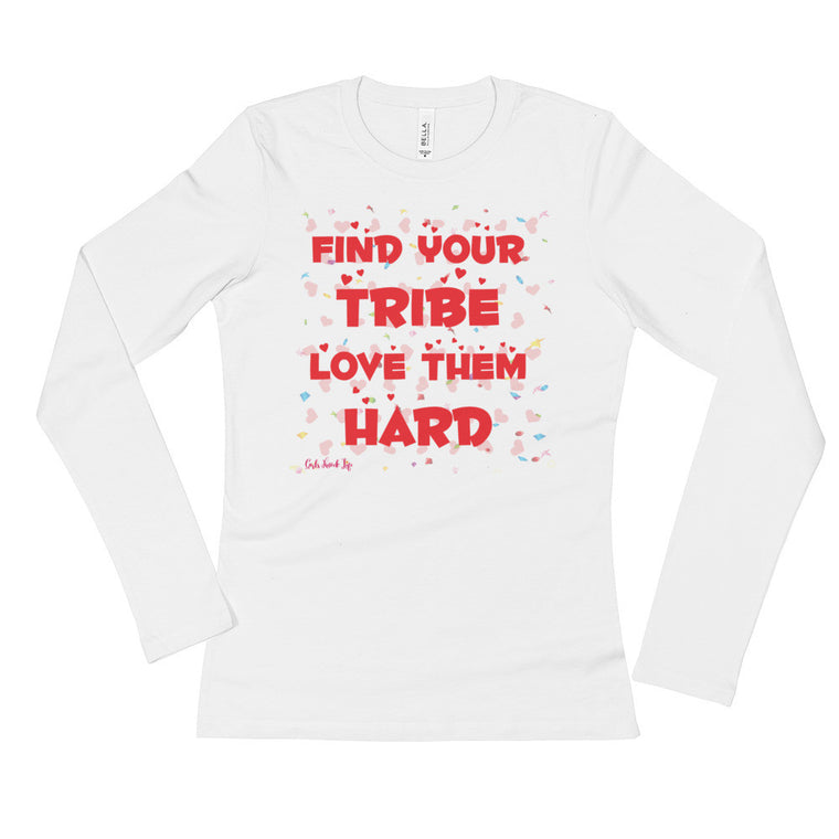 Find Your Tribe and Love Them Hard Ladies' Long Sleeve