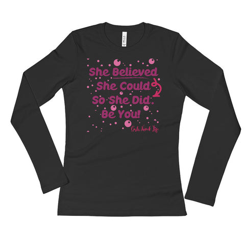 She Believed She Could So She Did. Be You. Ladies' Long Sleeve